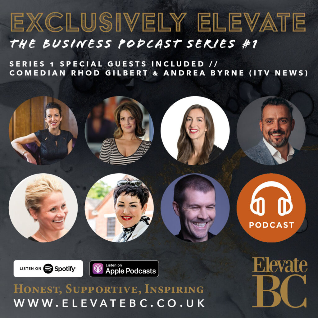 Exclusively Elevate BC Series 1 Podcasts with Rhod Gilbert (Comedian, TV Presenter), Andrea Byrne (ITV News), Jess Hickman (Crunch Simply Digital), Steve Dimmick (Doopoll Founder), Sam White (Freedom Services Group), Mandy St John Davey (Property Entrepreneur).